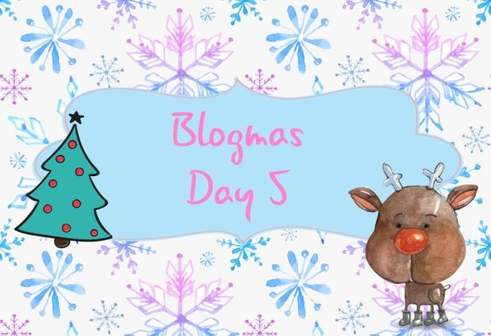 blogmas-day-5